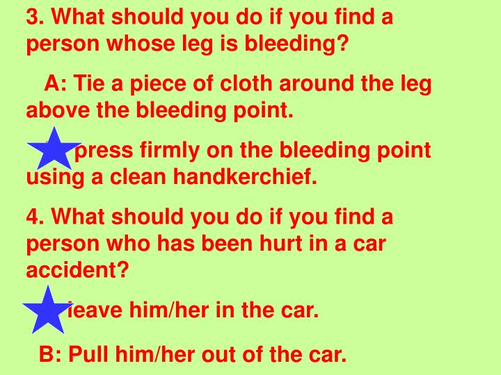 3. What should you do if you find a person whose leg is bleeding?