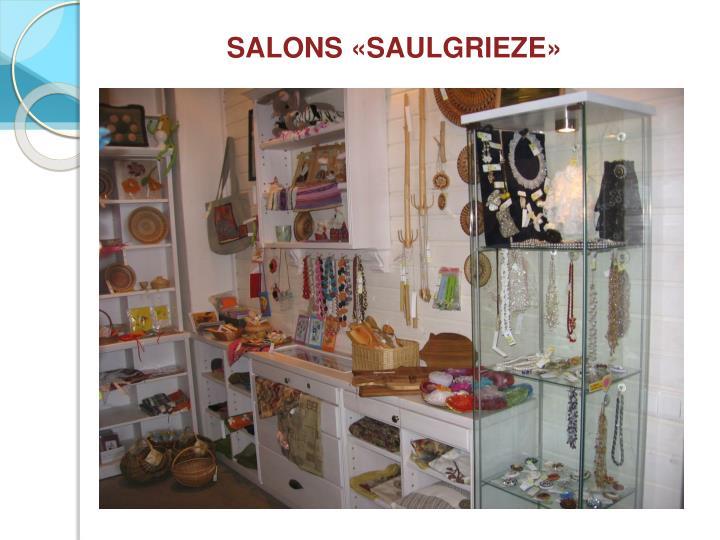 SALONS «SAULGRIEZE»