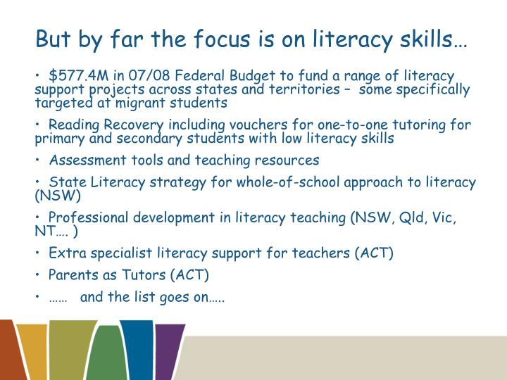 But by far the focus is on literacy skills…