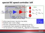 special dc speed controller ixr