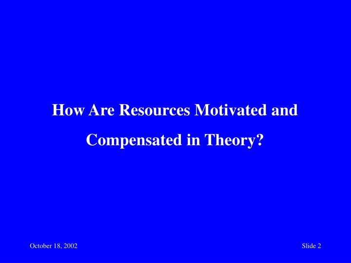 How Are Resources Motivated and Compensated in Theory?