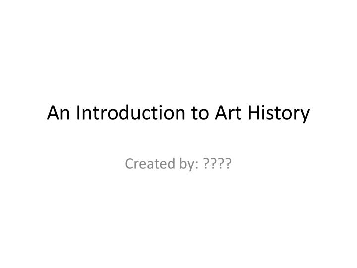 An introduction to art history