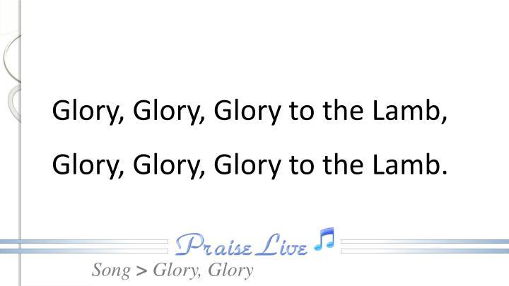 Glory, Glory, Glory to the Lamb,