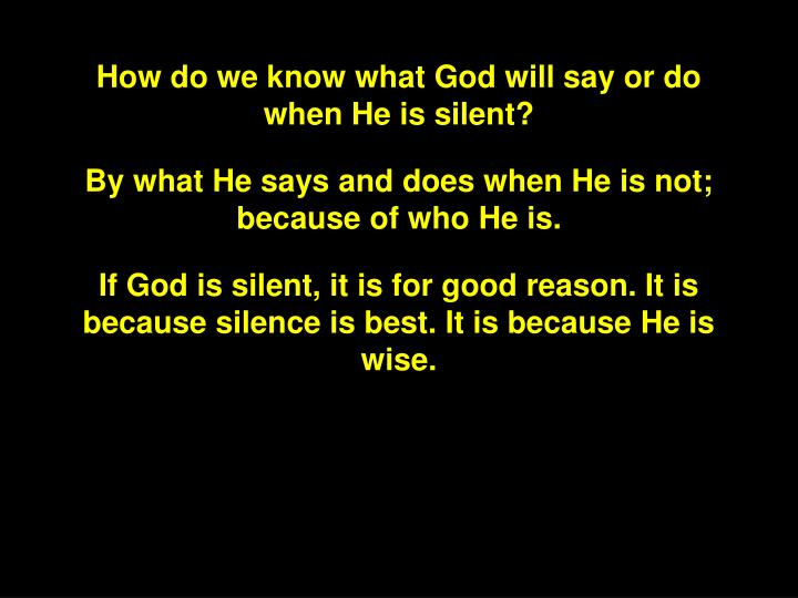 How do we know what God will say or do when He is silent?