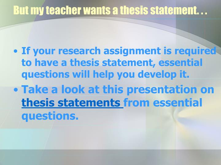 But my teacher wants a thesis statement. . .