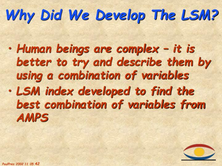 Human beings are complex – it is better to try and describe them by using a combination of variables