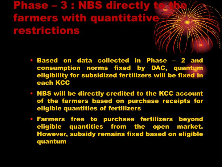 Phase – 3 : NBS directly to the farmers with quantitative restrictions