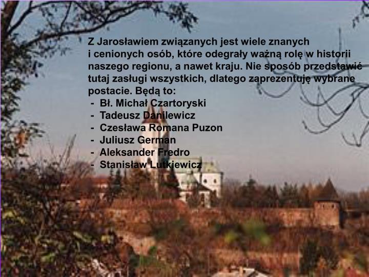 Z Jarosławiem związanych jest wiele znanych