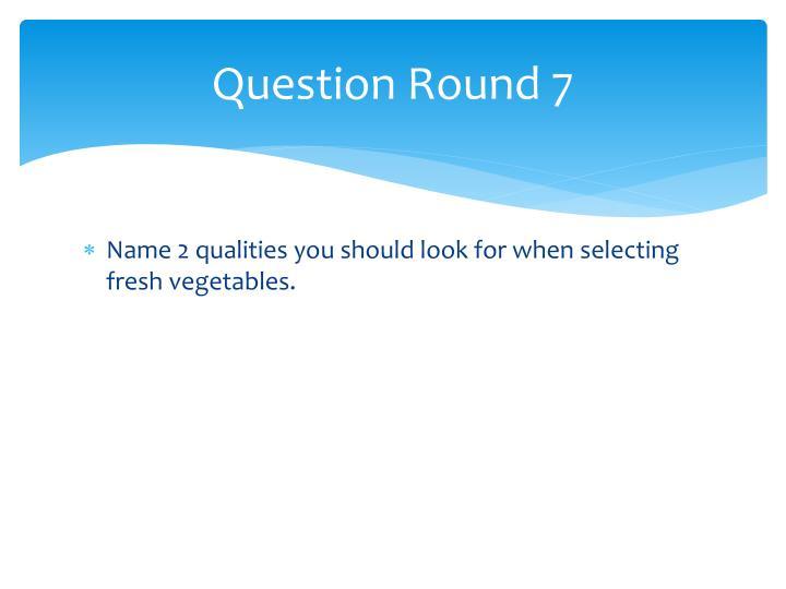 Question Round 7
