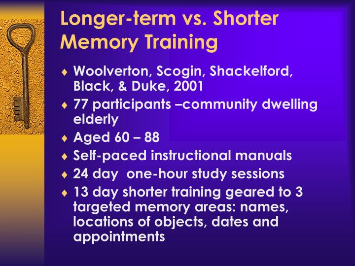 Longer-term vs. Shorter Memory Training
