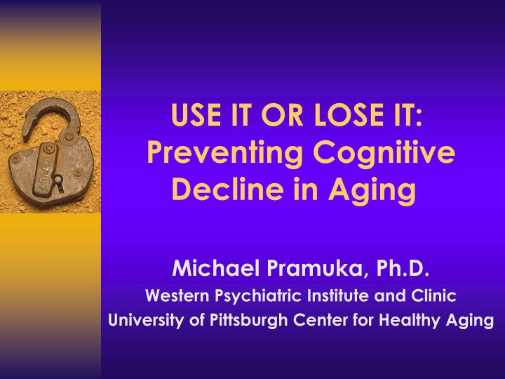 Use it or lose it preventing cognitive decline in aging