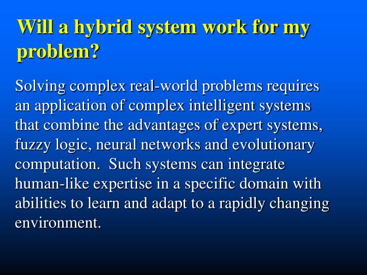 Will a hybrid system work for my  problem?