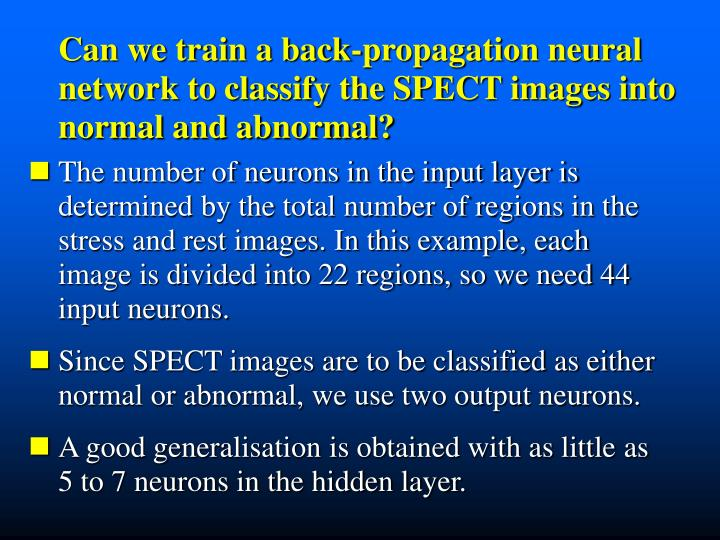 Can we train a back-propagation neural    network to classify the SPECT images into normal and abnormal?