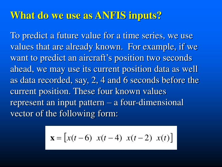 What do we use as ANFIS inputs?