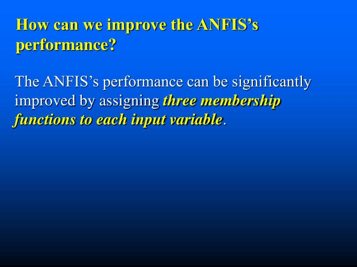 How can we improve the ANFIS's performance?