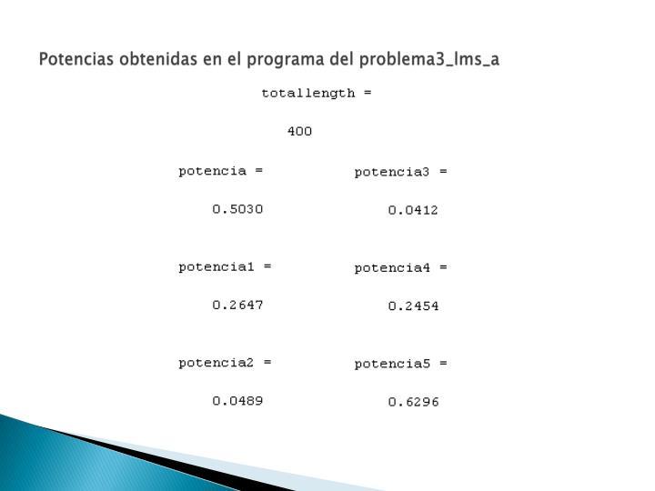 Potencias obtenidas en el programa del problema3_lms_a
