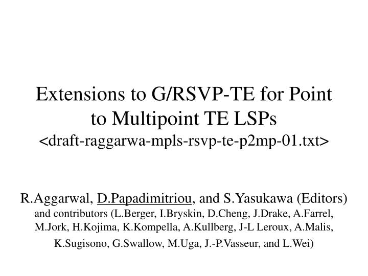 Extensions to g rsvp te for point to multipoint te lsps draft raggarwa mpls rsvp te p2mp 01 txt