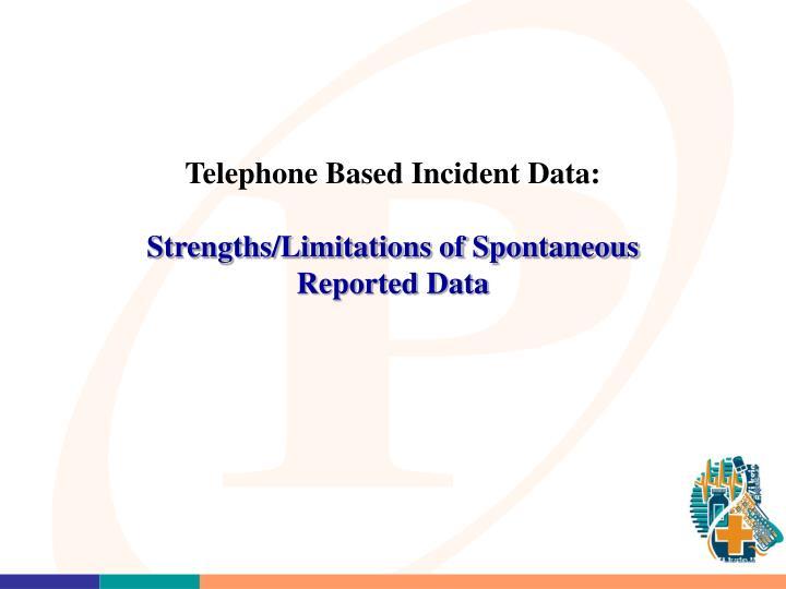 Telephone Based Incident Data: