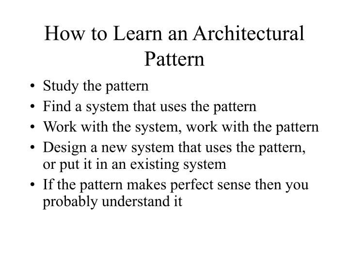 How to Learn an Architectural Pattern