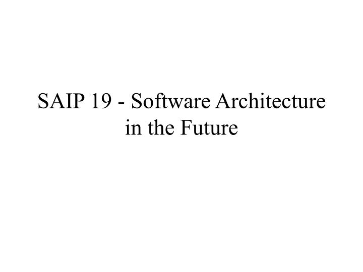 Saip 19 software architecture in the future