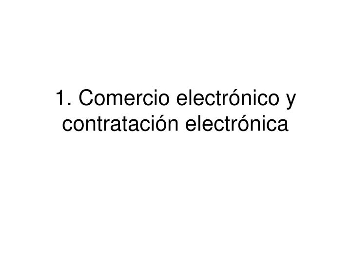 1. Comercio electrónico y contratación electrónica