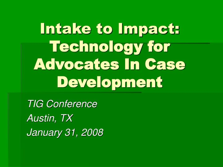 Intake to impact technology for advocates in case development