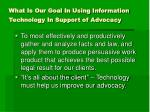 what is our goal in using information technology in support of advocacy