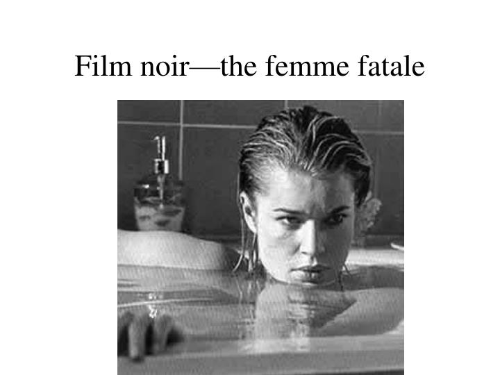 Film noir—the femme fatale