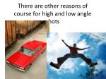 there are other reasons of course for high and low angle shots