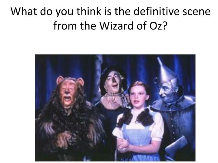 what do you think is the definitive scene from the wizard of oz