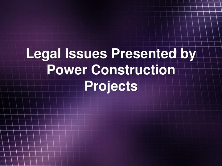 Legal Issues Presented by Power Construction Projects