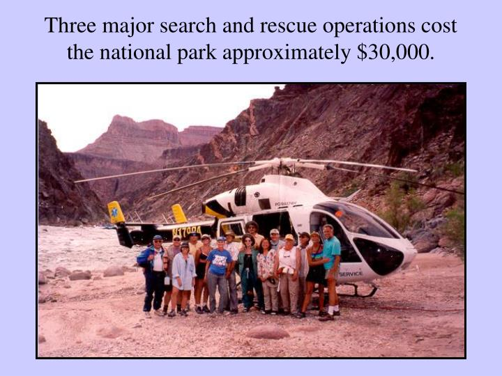 Three major search and rescue operations cost the national park approximately $30,000.