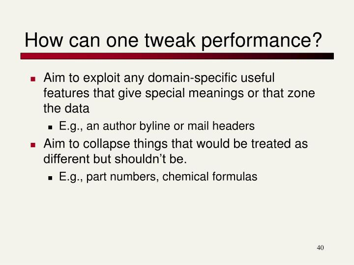 How can one tweak performance?