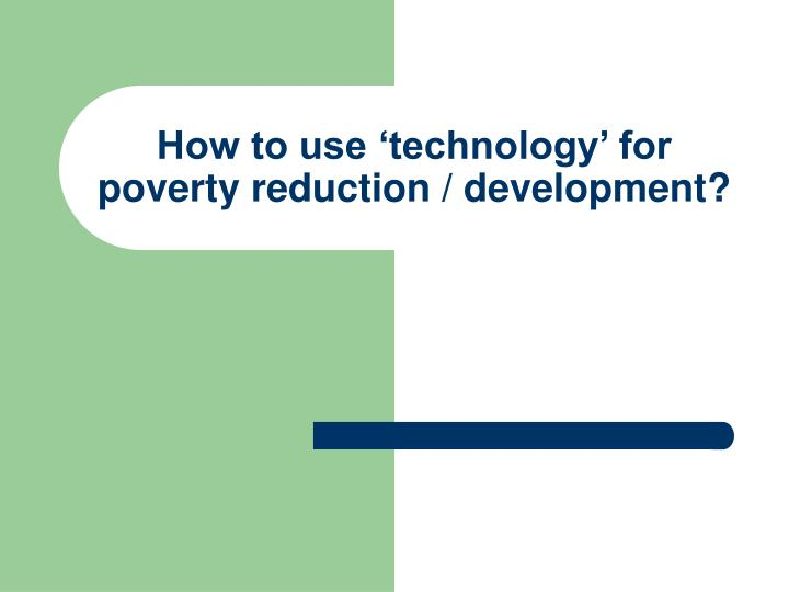 How to use technology for poverty reduction development