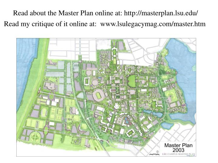 Read about the Master Plan online at: http://masterplan.lsu.edu/