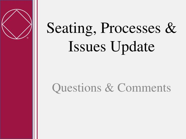 Seating, Processes & Issues Update