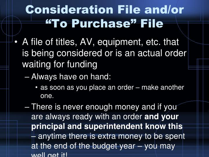 "Consideration File and/or ""To Purchase"" File"