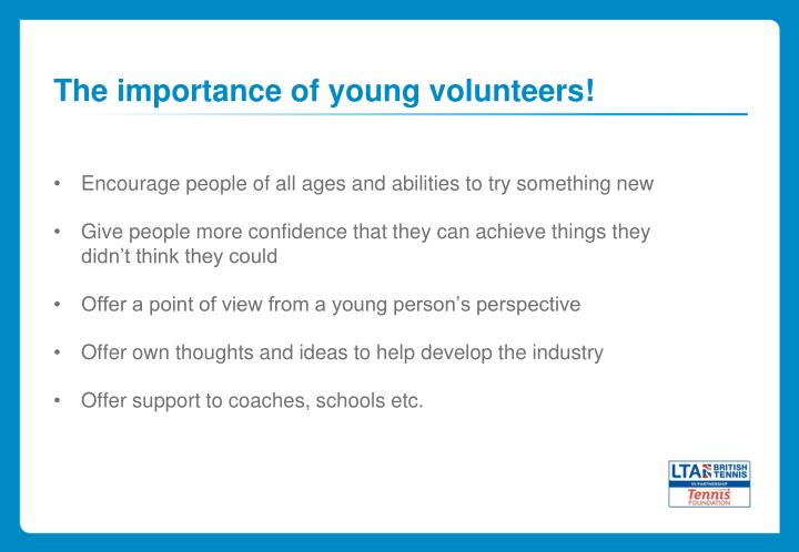 The importance of young volunteers!