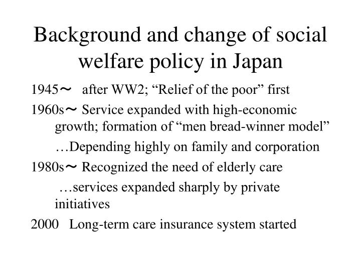 Background and change of social welfare policy in japan