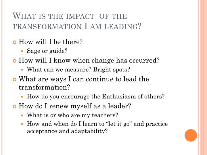 What is the impact  of the transformation I am leading?