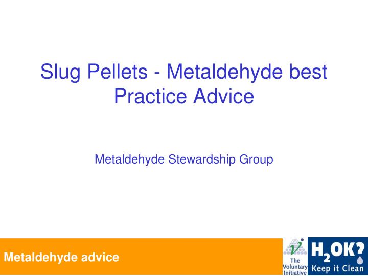 Slug pellets metaldehyde best practice advice