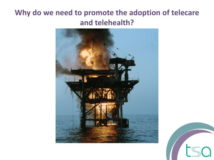 Why do we need to promote the adoption of telecare and telehealth?