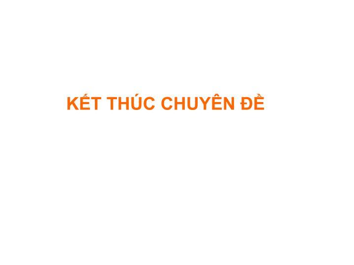 KẾT THÚC CHUYÊN ĐỀ