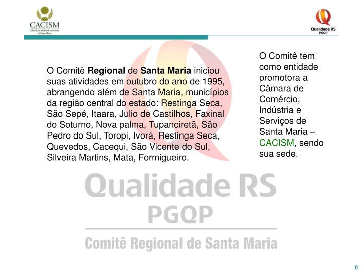 O Comitê tem como entidade promotora a Câmara de Comércio, Indústria e Serviços de Santa Maria –