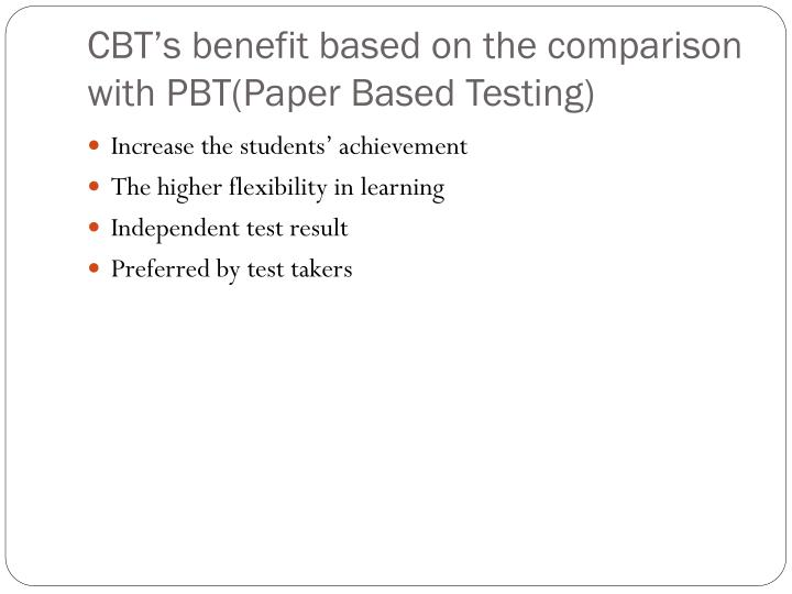 CBT's benefit based on the comparison with PBT(Paper Based Testing)
