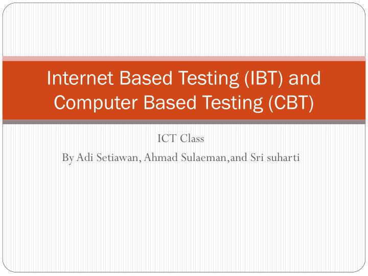 Internet based testing ibt and computer based testing cbt