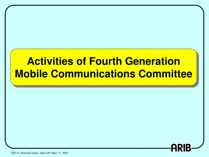 Activities of Fourth Generation Mobile Communications Committee