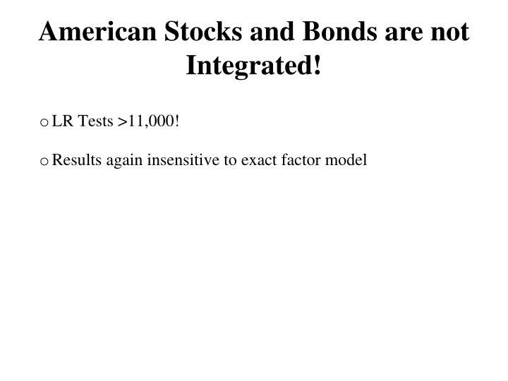 American Stocks and Bonds are not Integrated!