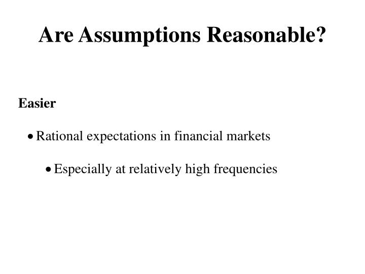 Are Assumptions Reasonable?