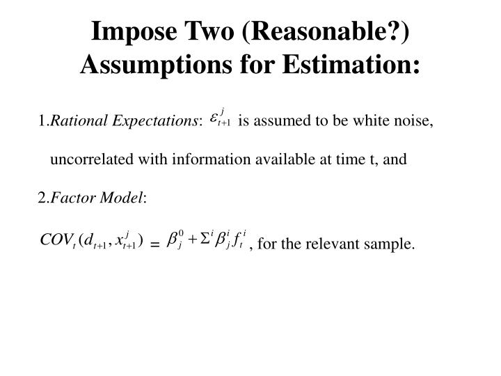 Impose Two (Reasonable?) Assumptions for Estimation: